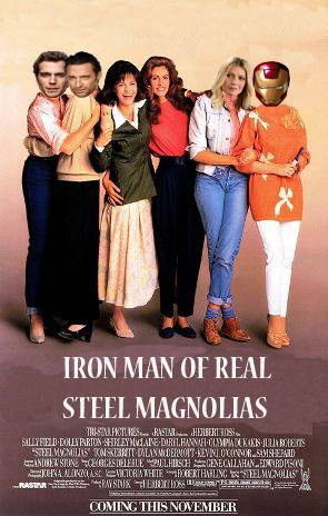 IRON MAN OF REAL STEEL MAGNOLIAS