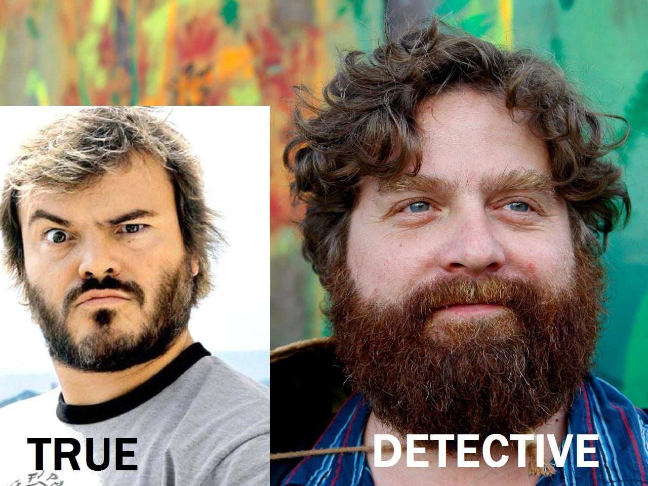 ZACH GALIFIANAKIS AND JACK BLACK TAPPED FOR TRUE DETECTIVE 2